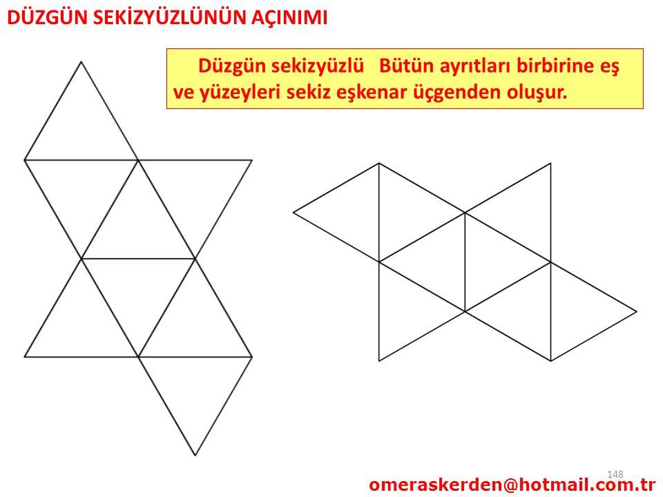 148 DÜZGÜN SEKİZYÜZLÜNÜN AÇINIMI omeraskerden@hotmail.com.tr Düzgün sekizyüzlü Bütün ayrıtları birbirine eş ve yüzeyleri sekiz eşkenar üçgenden oluşur