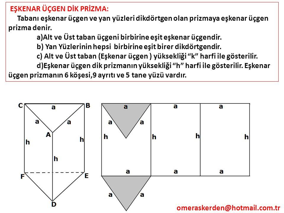 EŞKENAR ÜÇGEN DİK PRİZMA: Tabanı eşkenar üçgen ve yan yüzleri dikdörtgen olan prizmaya eşkenar üçgen prizma denir. a)Alt ve Üst taban üçgeni birbirine
