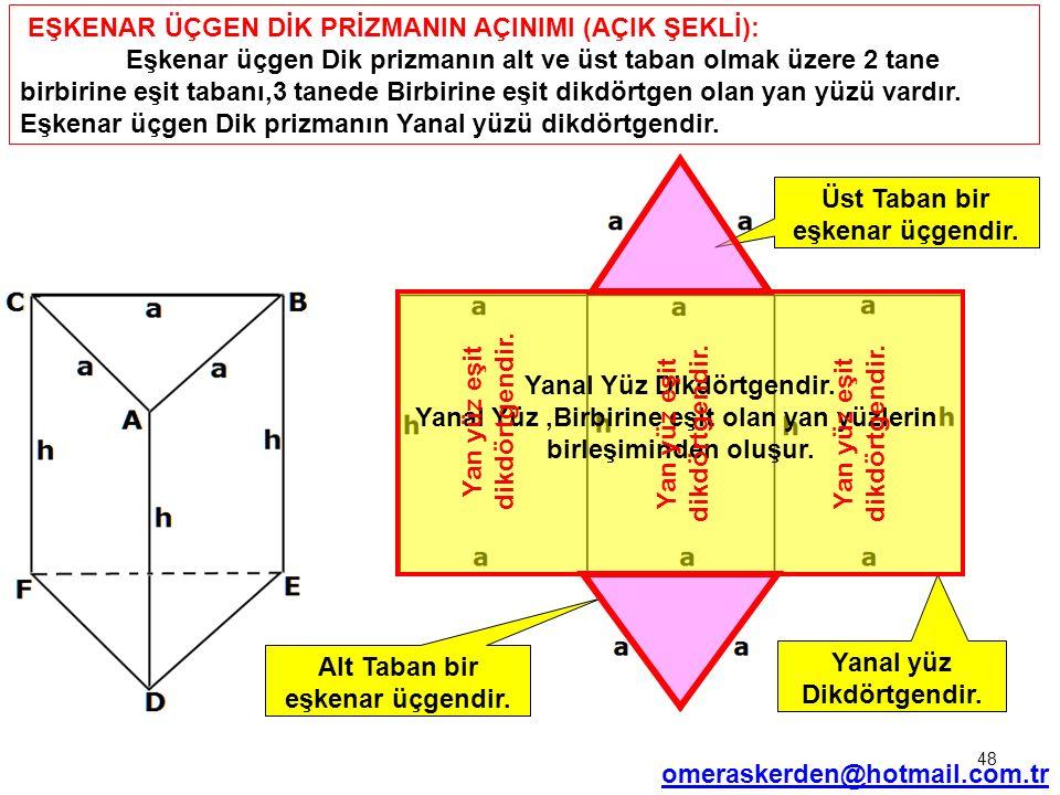 48 EŞKENAR ÜÇGEN DİK PRİZMANIN AÇINIMI (AÇIK ŞEKLİ): Eşkenar üçgen Dik prizmanın alt ve üst taban olmak üzere 2 tane birbirine eşit tabanı,3 tanede Bi