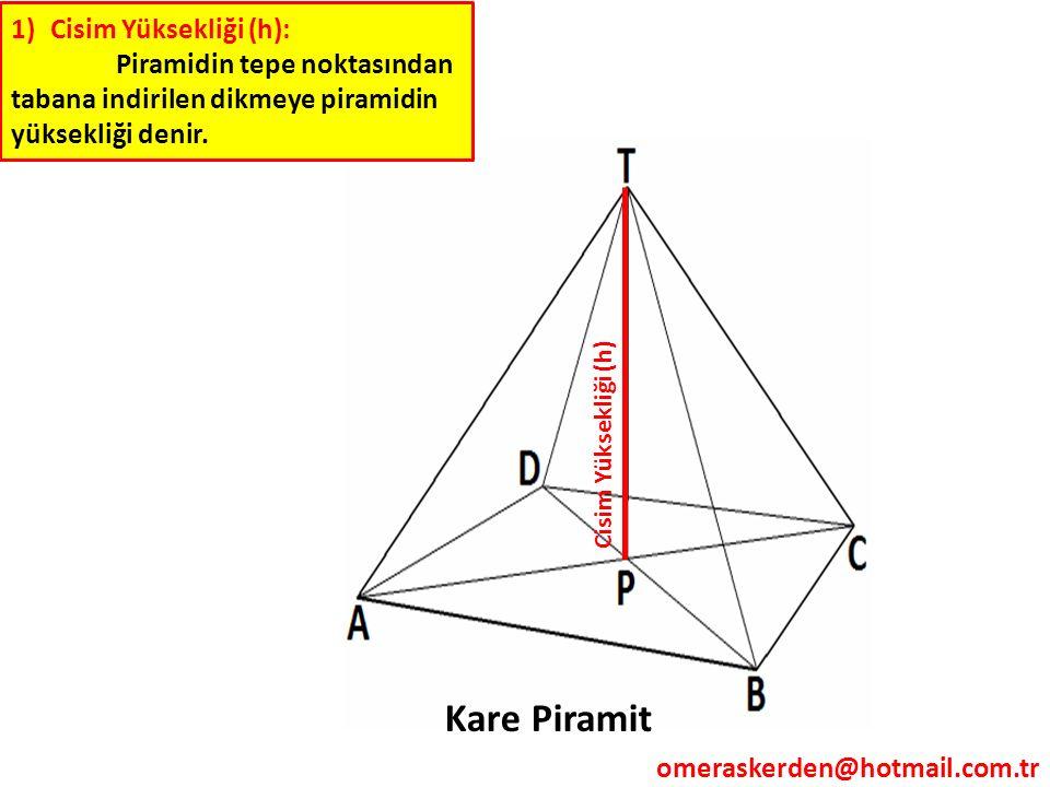 1)Cisim Yüksekliği (h): Piramidin tepe noktasından tabana indirilen dikmeye piramidin yüksekliği denir. Cisim Yüksekliği (h) Kare Piramit omeraskerden