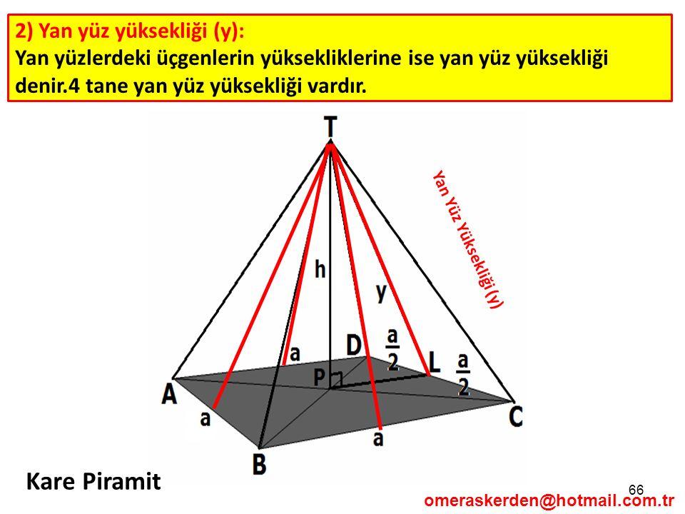 66 2) Yan yüz yüksekliği (y): Yan yüzlerdeki üçgenlerin yüksekliklerine ise yan yüz yüksekliği denir.4 tane yan yüz yüksekliği vardır. omeraskerden@ho