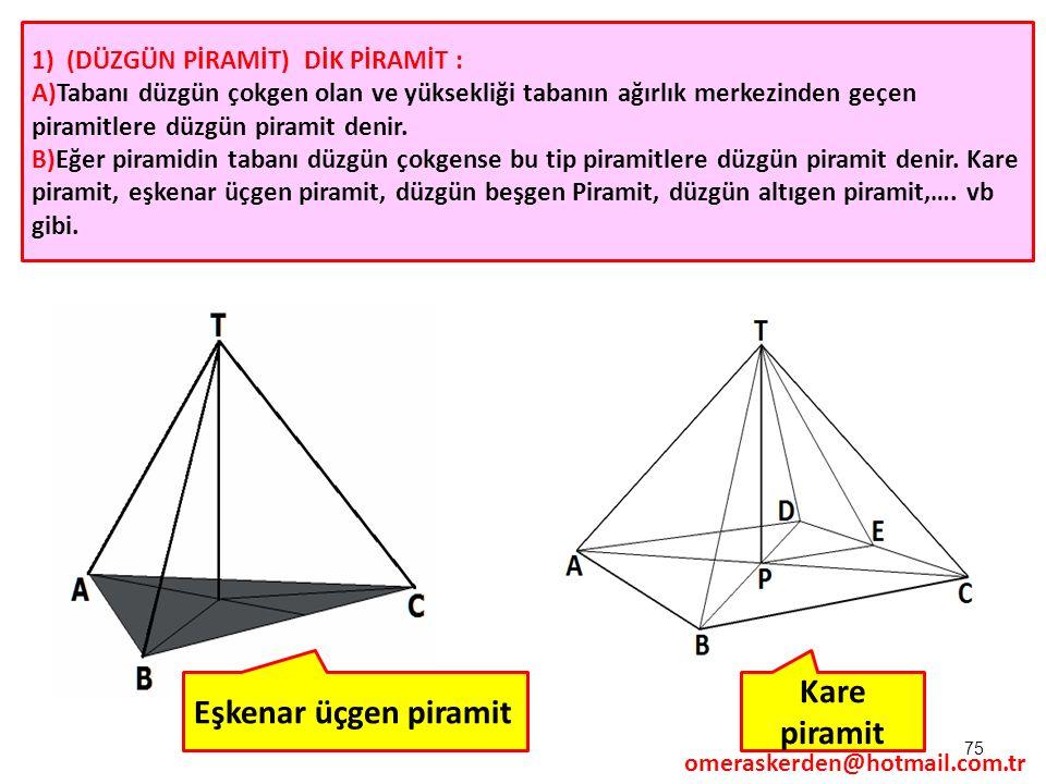 75 1) (DÜZGÜN PİRAMİT) DİK PİRAMİT : A)Tabanı düzgün çokgen olan ve yüksekliği tabanın ağırlık merkezinden geçen piramitlere düzgün piramit denir. B)E
