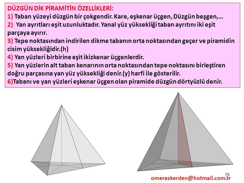 78 DÜZGÜN DİK PİRAMİTİN ÖZELLİKLERİ: 1) Taban yüzeyi düzgün bir çokgendir. Kare, eşkenar üçgen, Düzgün beşgen,… 2) Yan ayrıtları eşit uzunluktadır. Ya