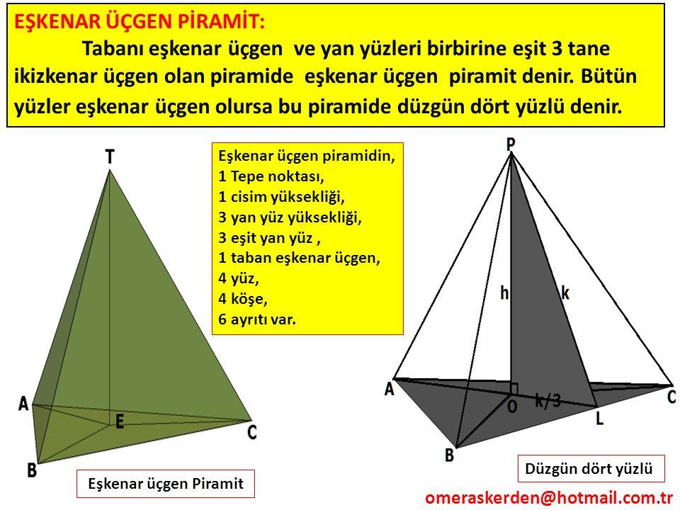 EŞKENAR ÜÇGEN PİRAMİT: Tabanı eşkenar üçgen ve yan yüzleri birbirine eşit 3 tane ikizkenar üçgen olan piramide eşkenar üçgen piramit denir. Bütün yüzl