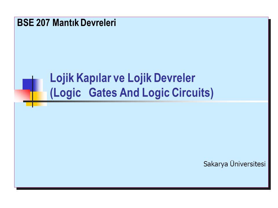 Lojik Kapılar ve Lojik Devreler (Logic Gates And Logic Circuits) BSE 207 Mantık Devreleri Sakarya Üniversitesi