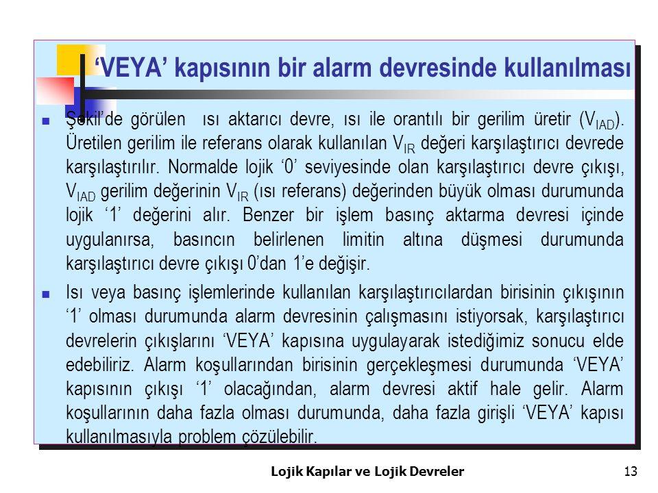 'VEYA' kapısının bir alarm devresinde kullanılması Şekil'de görülen ısı aktarıcı devre, ısı ile orantılı bir gerilim üretir (V IAD ). Üretilen gerilim
