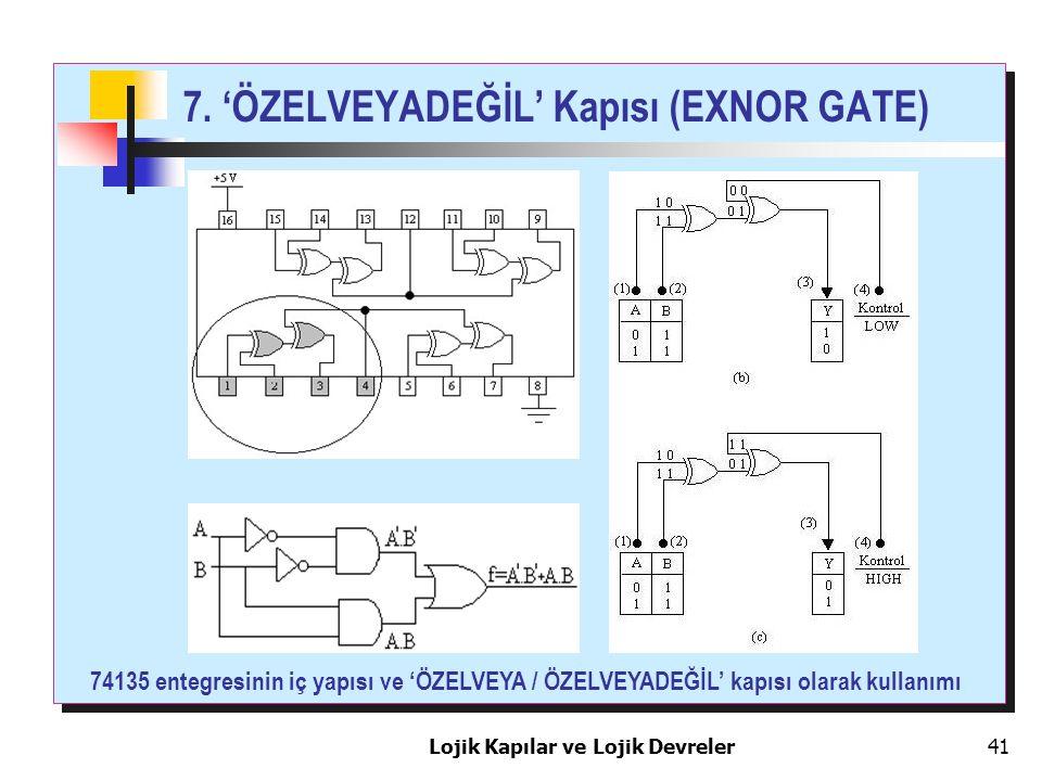 Lojik Kapılar ve Lojik Devreler41 7. 'ÖZELVEYADEĞİL' Kapısı (EXNOR GATE) 74135 entegresinin iç yapısı ve 'ÖZELVEYA / ÖZELVEYADEĞİL' kapısı olarak kull