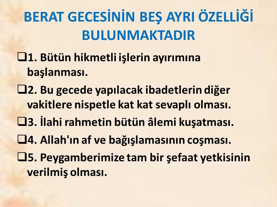 BERAT GECESİNİN BEŞ AYRI ÖZELLİĞİ BULUNMAKTADIR  1.