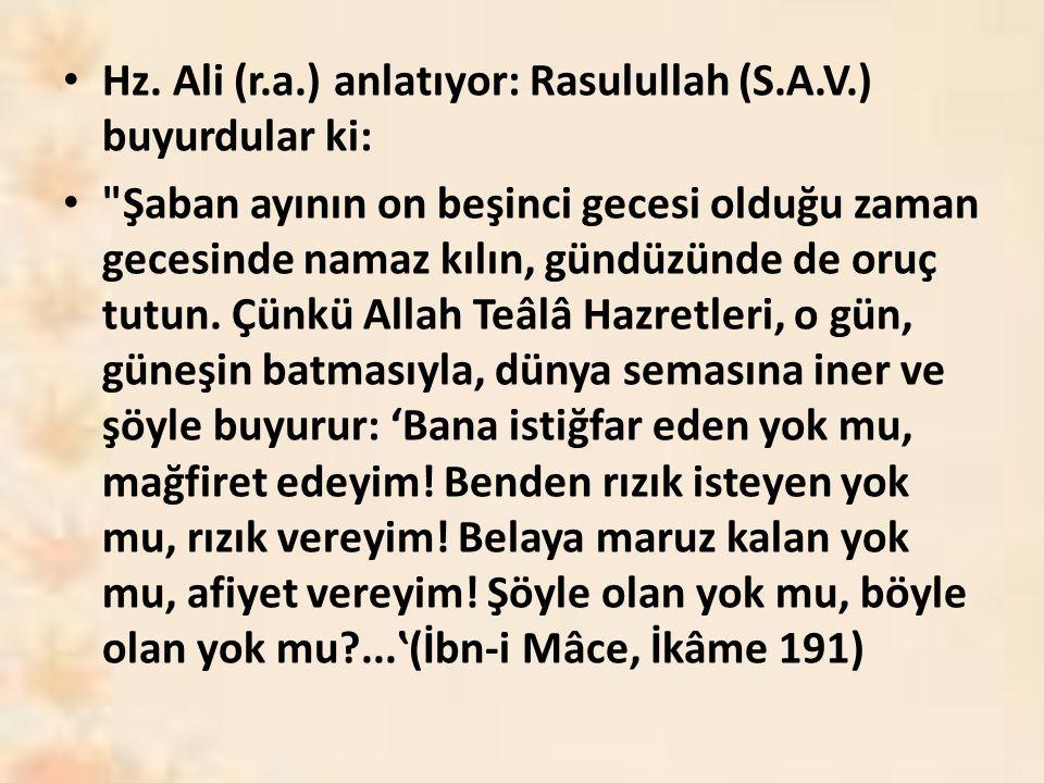 Hz. Ali (r.a.) anlatıyor: Rasulullah (S.A.V.) buyurdular ki: