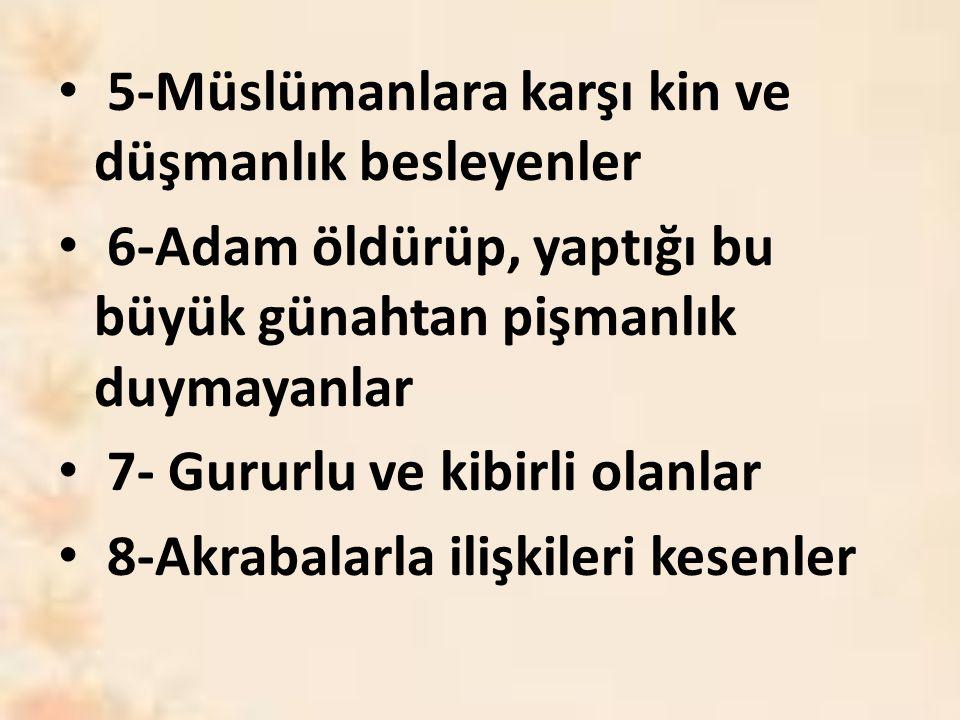 5-Müslümanlara karşı kin ve düşmanlık besleyenler 6-Adam öldürüp, yaptığı bu büyük günahtan pişmanlık duymayanlar 7- Gururlu ve kibirli olanlar 8-Akrabalarla ilişkileri kesenler