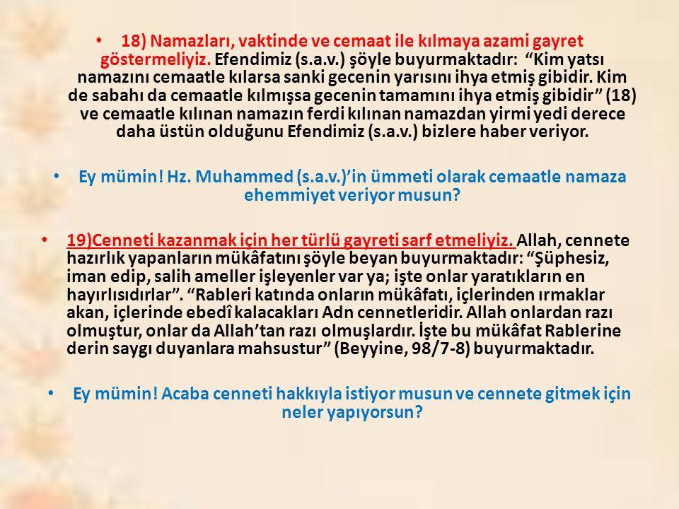 18) Namazları, vaktinde ve cemaat ile kılmaya azami gayret göstermeliyiz.