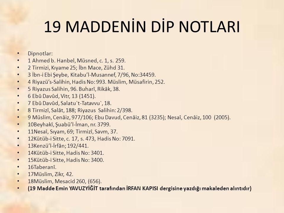 19 MADDENİN DİP NOTLARI Dipnotlar: 1 Ahmed b. Hanbel, Müsned, c.