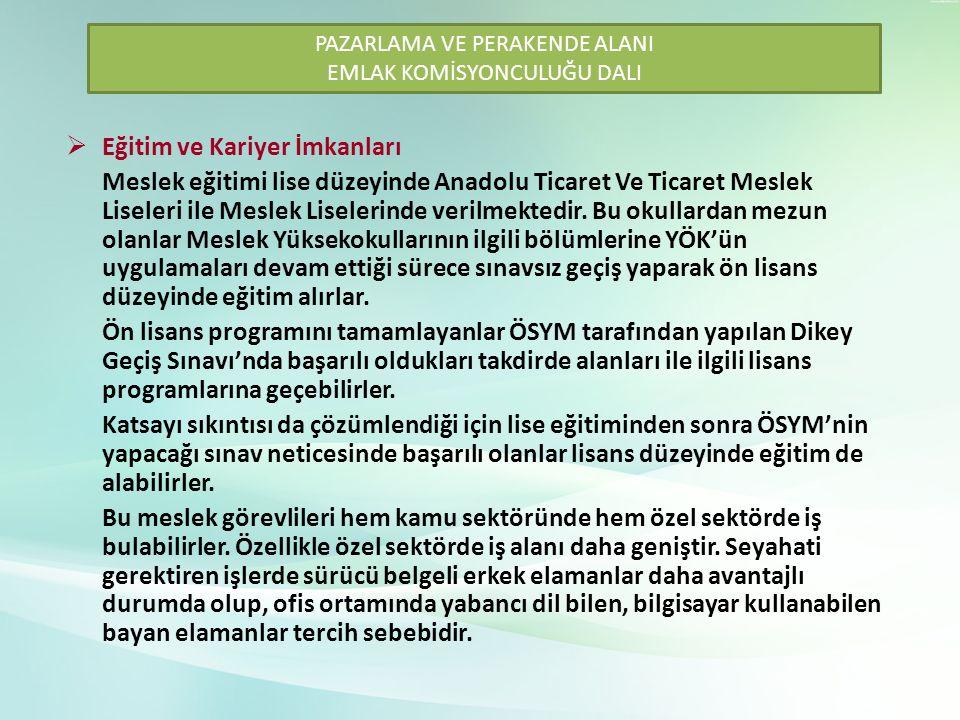  Eğitim ve Kariyer İmkanları Meslek eğitimi lise düzeyinde Anadolu Ticaret Ve Ticaret Meslek Liseleri ile Meslek Liselerinde verilmektedir. Bu okulla