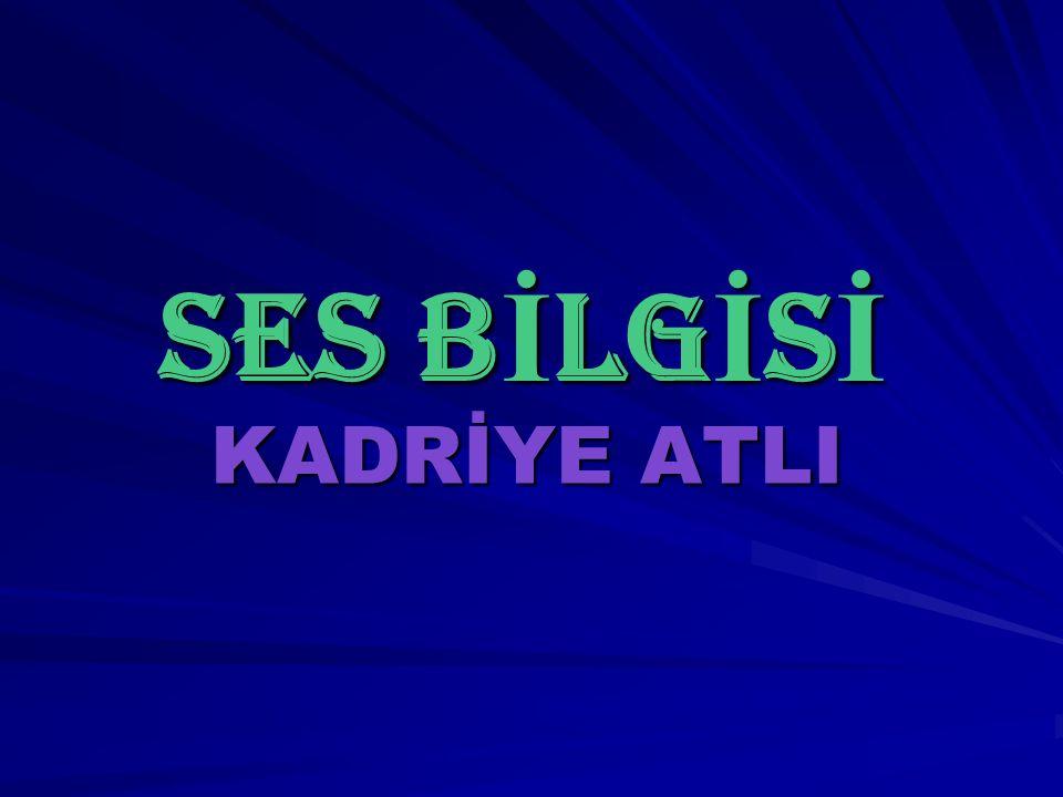 SES B İ LG İ S İ KADRİYE ATLI