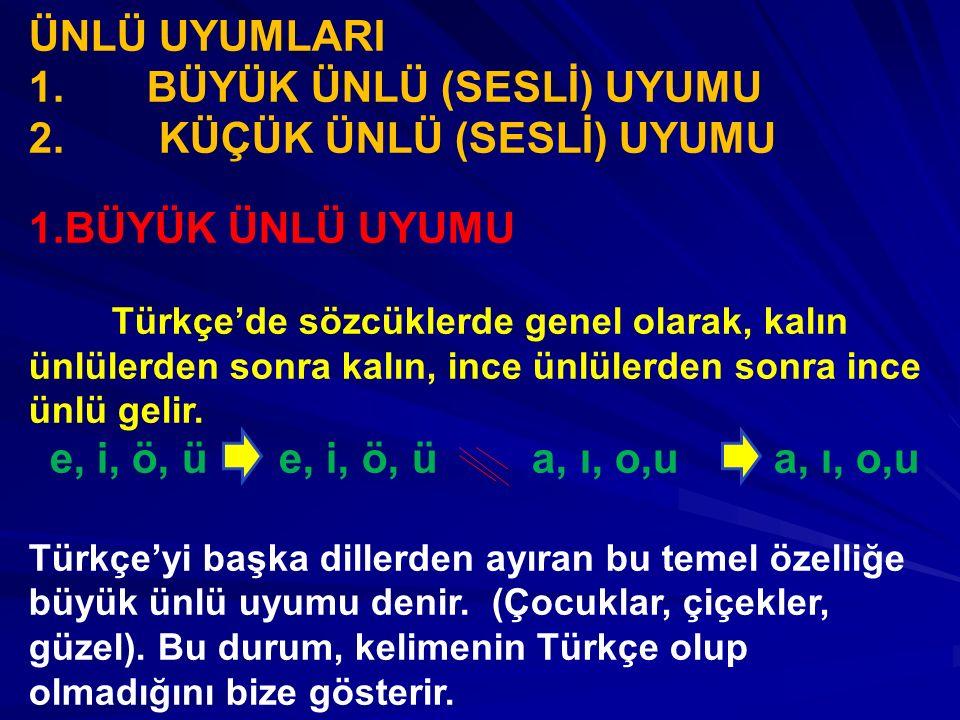 ÜNLÜ UYUMLARI 1. BÜYÜK ÜNLÜ (SESLİ) UYUMU 2. KÜÇÜK ÜNLÜ (SESLİ) UYUMU 1.BÜYÜK ÜNLÜ UYUMU Türkçe'de sözcüklerde genel olarak, kalın ünlülerden sonra ka