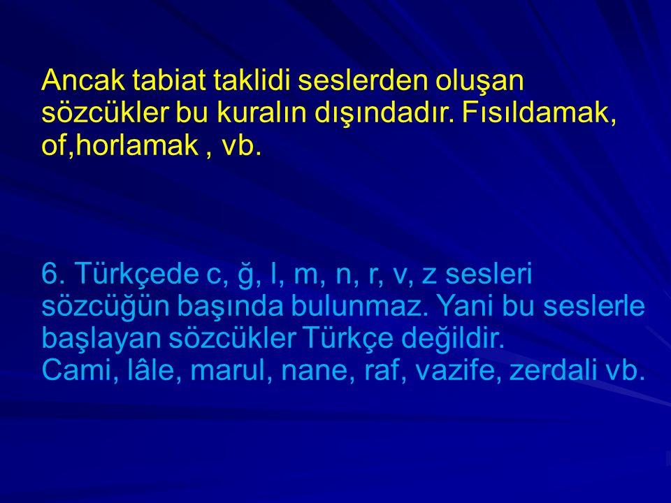 7.Sözcük sonunda b, d, c, g sesleri bulunmaz. Kitab, Murad, ümid,kebab,derd, ilac, vb.