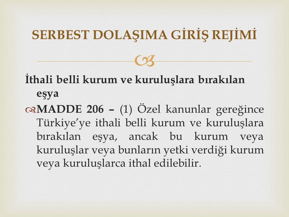  İthali belli kurum ve kuruluşlara bırakılan eşya  MADDE 206 – (1) Özel kanunlar gereğince Türkiye'ye ithali belli kurum ve kuruluşlara bırakılan eş