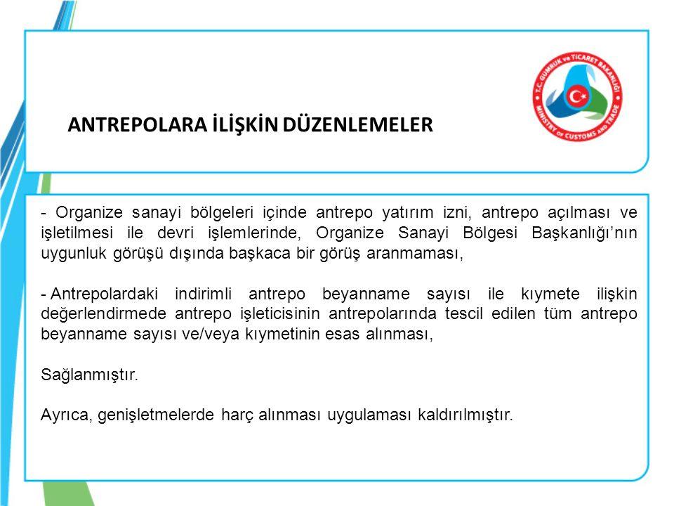- Organize sanayi bölgeleri içinde antrepo yatırım izni, antrepo açılması ve işletilmesi ile devri işlemlerinde, Organize Sanayi Bölgesi Başkanlığı'nı