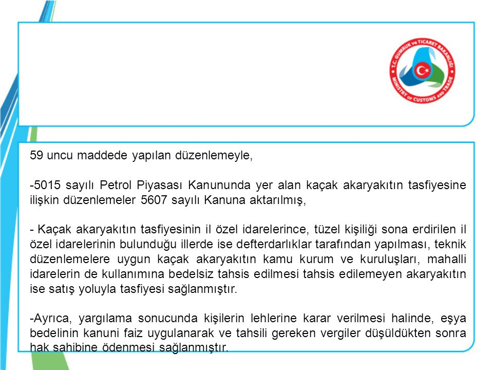 25/06/2013 tarihli 28688 sayılı resmi Gazete'de yayımlanan ve 01/09/2013 tarihinde yürürlüğe giren Tasfiye Yönetmeliğiyle; -Yerinde tasfiye edilecek eşya için tasfiye süresi 6 ay olarak belirlenerek bu süre içerisinde tasfiye edilememesi halinde eşyanın işletme müdürlüğüne çekilmesi sağlanmıştır.