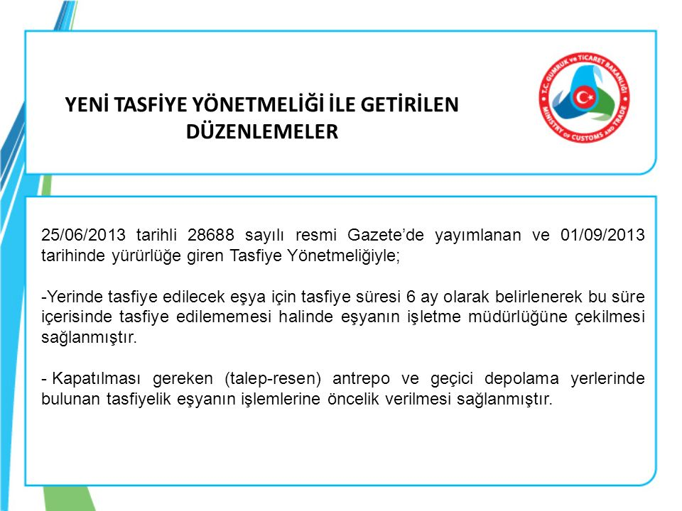 25/06/2013 tarihli 28688 sayılı resmi Gazete'de yayımlanan ve 01/09/2013 tarihinde yürürlüğe giren Tasfiye Yönetmeliğiyle; -Yerinde tasfiye edilecek e
