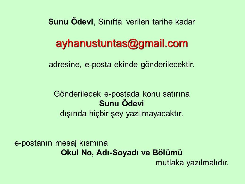 Sunu Ödevi, Sınıfta verilen tarihe kadar ayhanustuntas@gmail.com adresine, e-posta ekinde gönderilecektir.