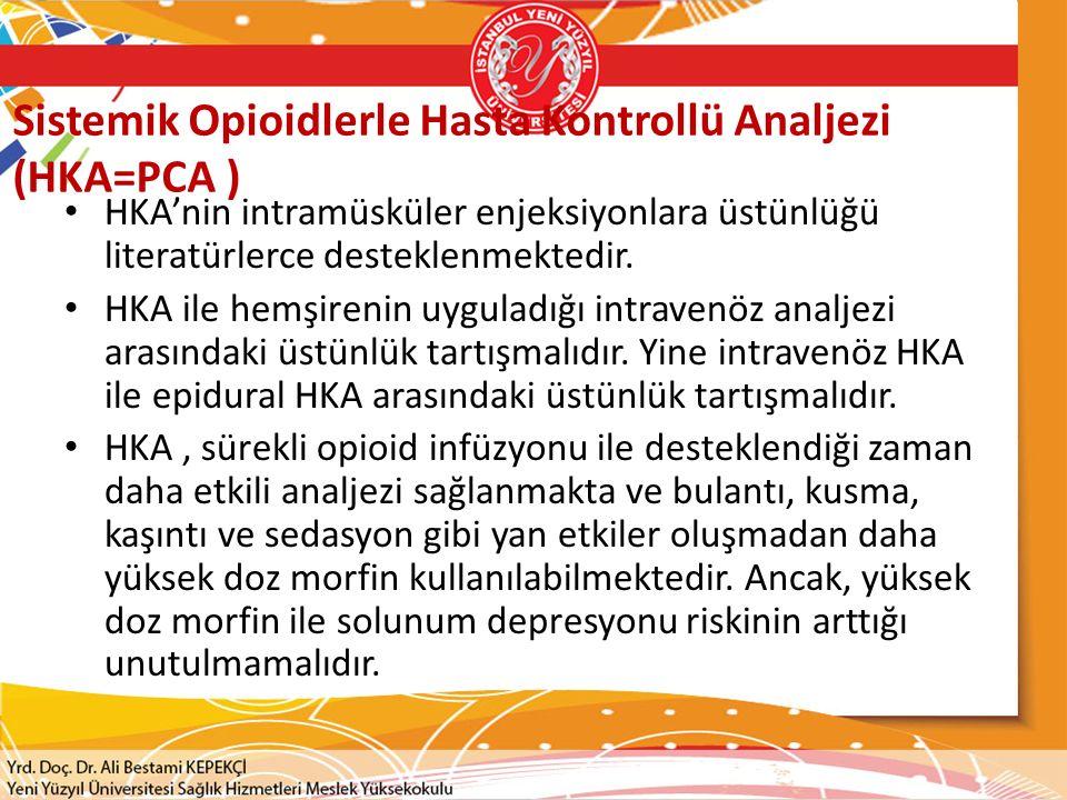 Sistemik Opioidlerle Hasta Kontrollü Analjezi (HKA=PCA ) HKA'nin intramüsküler enjeksiyonlara üstünlüğü literatürlerce desteklenmektedir.
