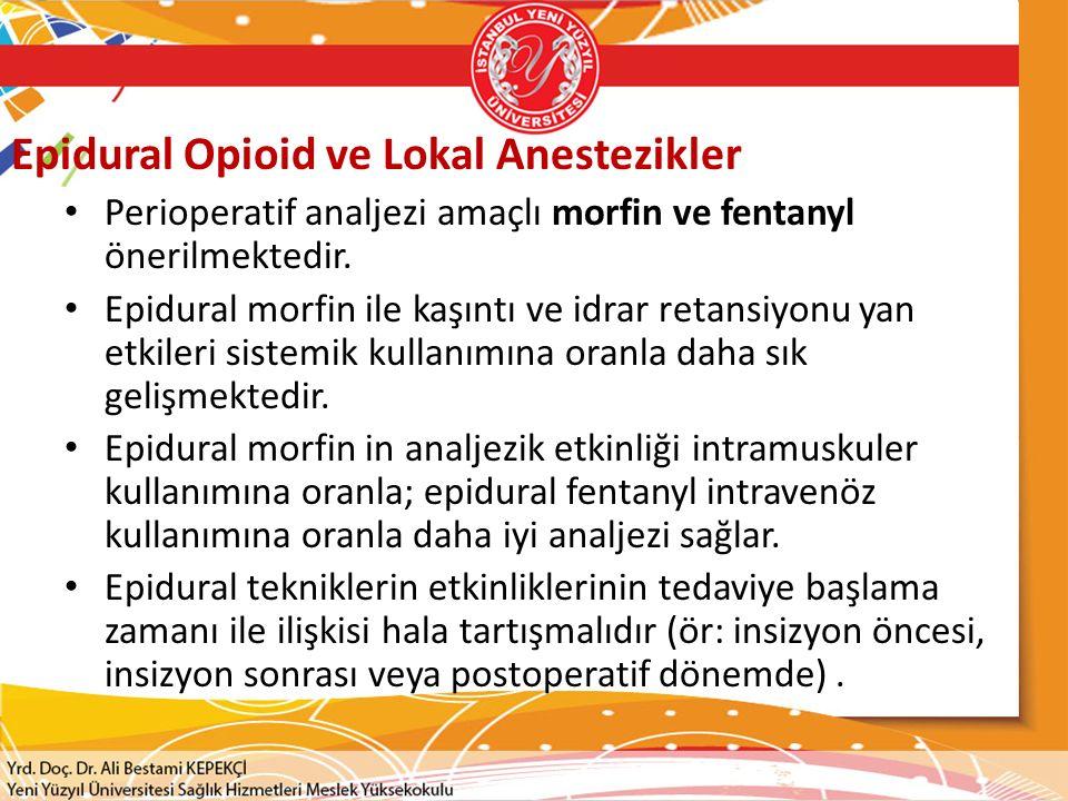 Epidural Opioid ve Lokal Anestezikler Perioperatif analjezi amaçlı morfin ve fentanyl önerilmektedir. Epidural morfin ile kaşıntı ve idrar retansiyonu