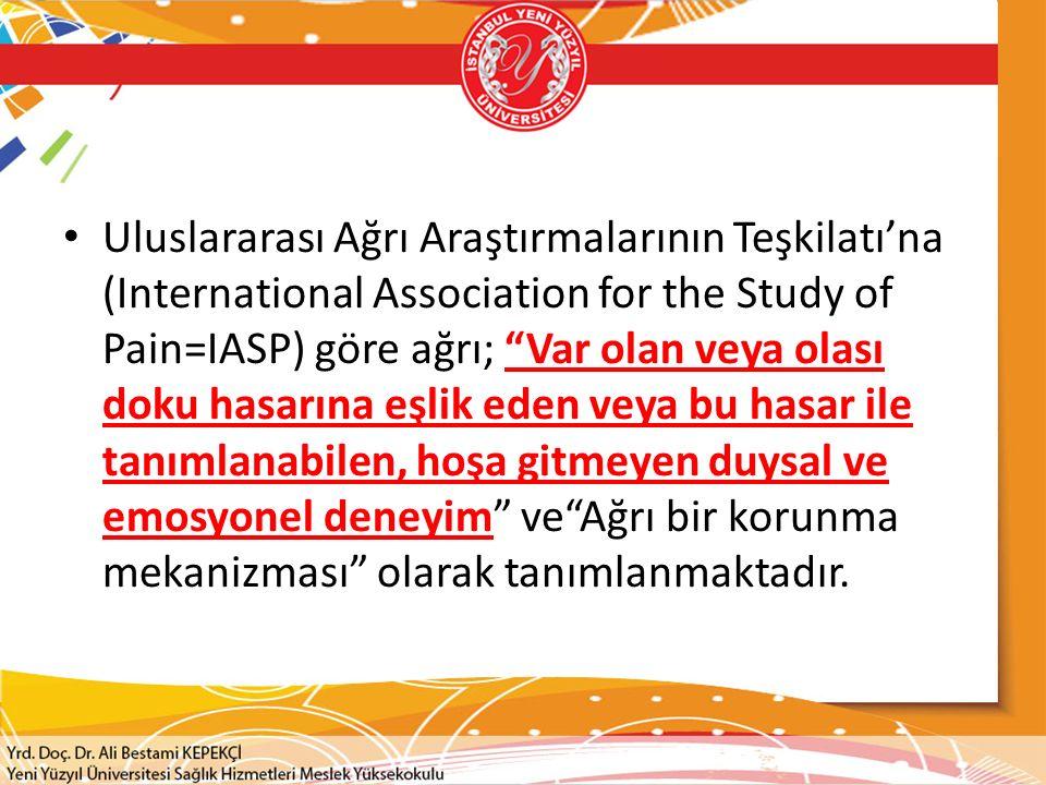 """Uluslararası Ağrı Araştırmalarının Teşkilatı'na (International Association for the Study of Pain=IASP) göre ağrı; """"Var olan veya olası doku hasarına e"""
