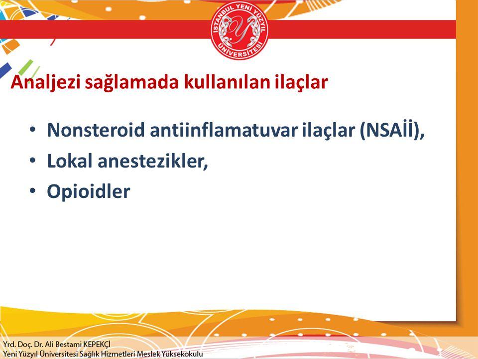 Analjezi sağlamada kullanılan ilaçlar Nonsteroid antiinflamatuvar ilaçlar (NSAİİ), Lokal anestezikler, Opioidler
