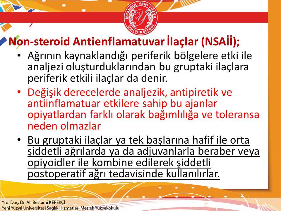Non-steroid Antienflamatuvar İlaçlar (NSAİİ); Ağrının kaynaklandığı periferik bölgelere etki ile analjezi oluşturduklarından bu gruptaki ilaçlara periferik etkili ilaçlar da denir.