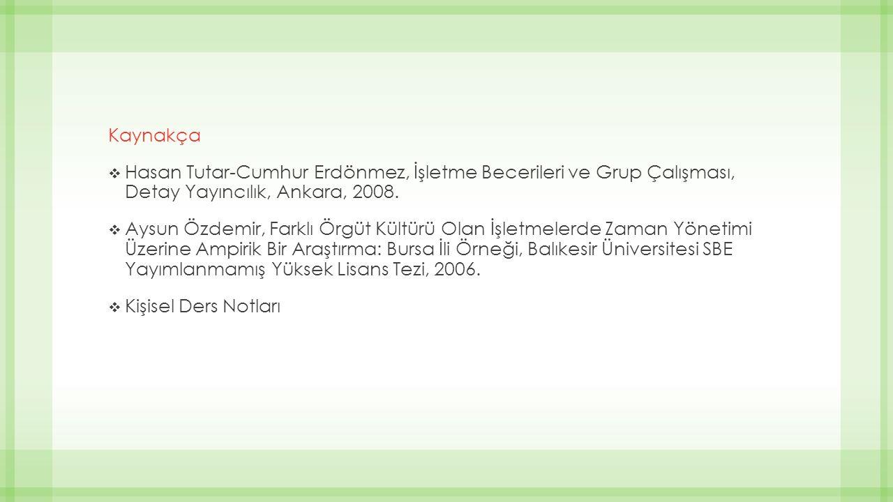 Kaynakça  Hasan Tutar-Cumhur Erdönmez, İşletme Becerileri ve Grup Çalışması, Detay Yayıncılık, Ankara, 2008.  Aysun Özdemir, Farklı Örgüt Kültürü Ol