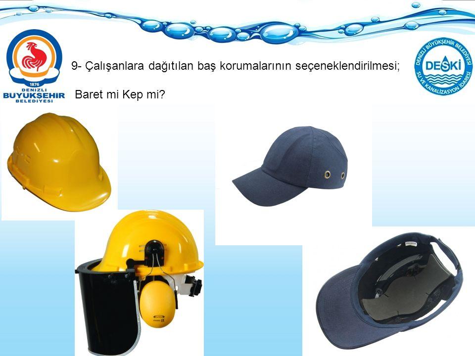 9- Çalışanlara dağıtılan baş korumalarının seçeneklendirilmesi; Baret mi Kep mi?