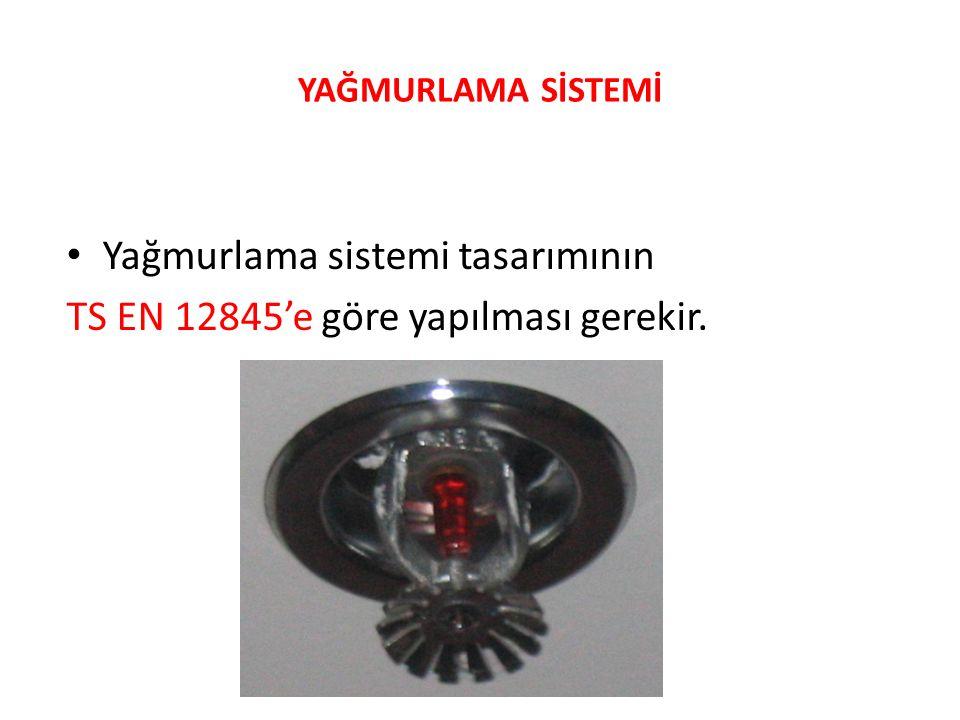 YAĞMURLAMA SİSTEMİ Yağmurlama sistemi tasarımının TS EN 12845'e göre yapılması gerekir.