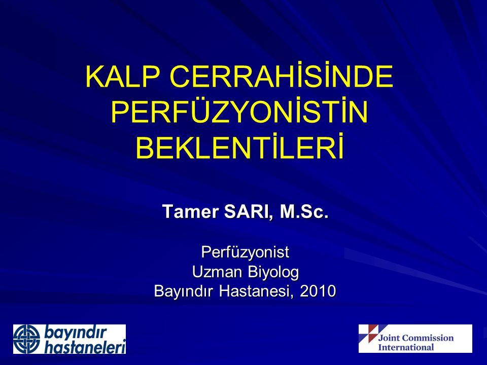 KALP CERRAHİSİNDE PERFÜZYONİSTİN BEKLENTİLERİ Tamer SARI, M.Sc. Perfüzyonist Uzman Biyolog Bayındır Hastanesi, 2010