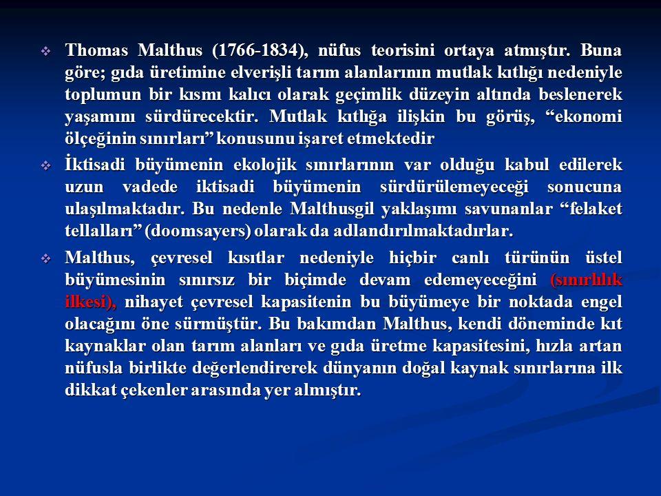  Thomas Malthus (1766-1834), nüfus teorisini ortaya atmıştır. Buna göre; gıda üretimine elverişli tarım alanlarının mutlak kıtlığı nedeniyle toplumun