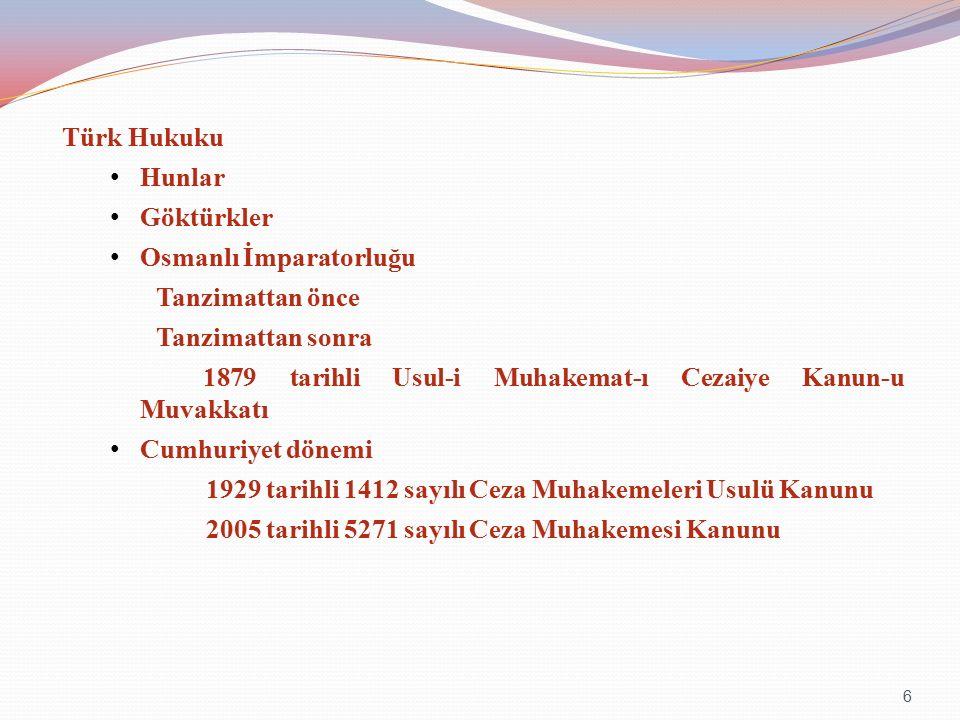 Türk Hukuku Hunlar Göktürkler Osmanlı İmparatorluğu Tanzimattan önce Tanzimattan sonra 1879 tarihli Usul-i Muhakemat-ı Cezaiye Kanun-u Muvakkatı Cumhuriyet dönemi 1929 tarihli 1412 sayılı Ceza Muhakemeleri Usulü Kanunu 2005 tarihli 5271 sayılı Ceza Muhakemesi Kanunu 6