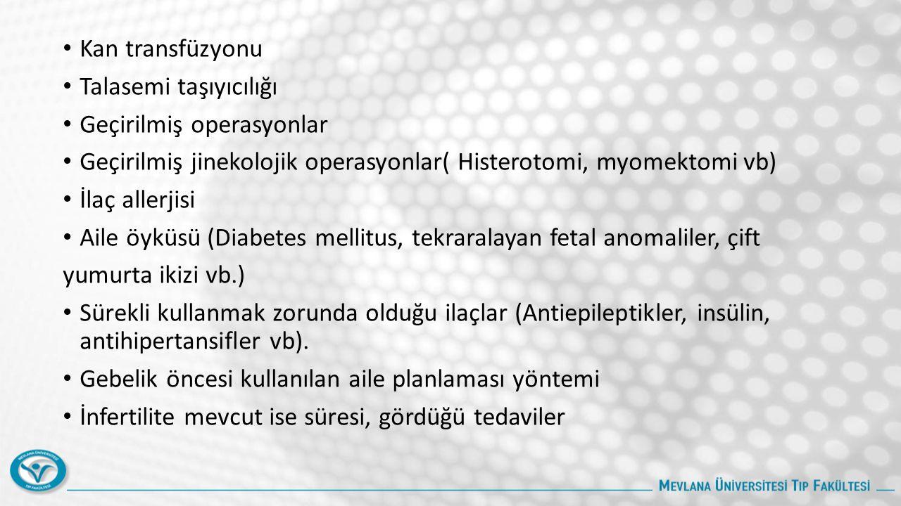 Kan transfüzyonu Talasemi taşıyıcılığı Geçirilmiş operasyonlar Geçirilmiş jinekolojik operasyonlar( Histerotomi, myomektomi vb) İlaç allerjisi Aile öyküsü (Diabetes mellitus, tekraralayan fetal anomaliler, çift yumurta ikizi vb.) Sürekli kullanmak zorunda olduğu ilaçlar (Antiepileptikler, insülin, antihipertansifler vb).