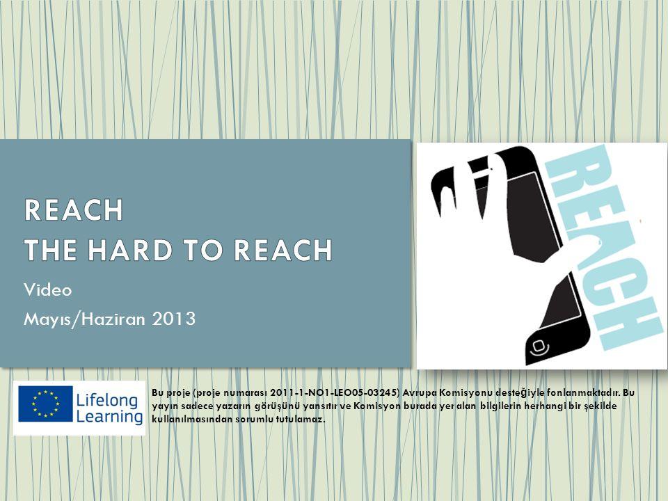 Video Mayıs/Haziran 2013 Bu proje (proje numarası 2011-1-NO1-LEO05-03245) Avrupa Komisyonu deste ğ iyle fonlanmaktadır. Bu yayın sadece yazarın görüşü