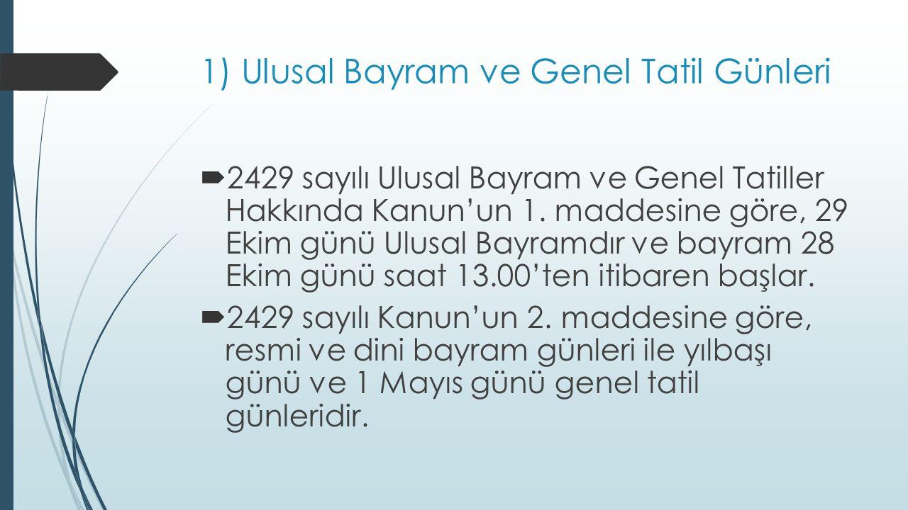 1) Ulusal Bayram ve Genel Tatil Günleri  2429 sayılı Ulusal Bayram ve Genel Tatiller Hakkında Kanun'un 1.