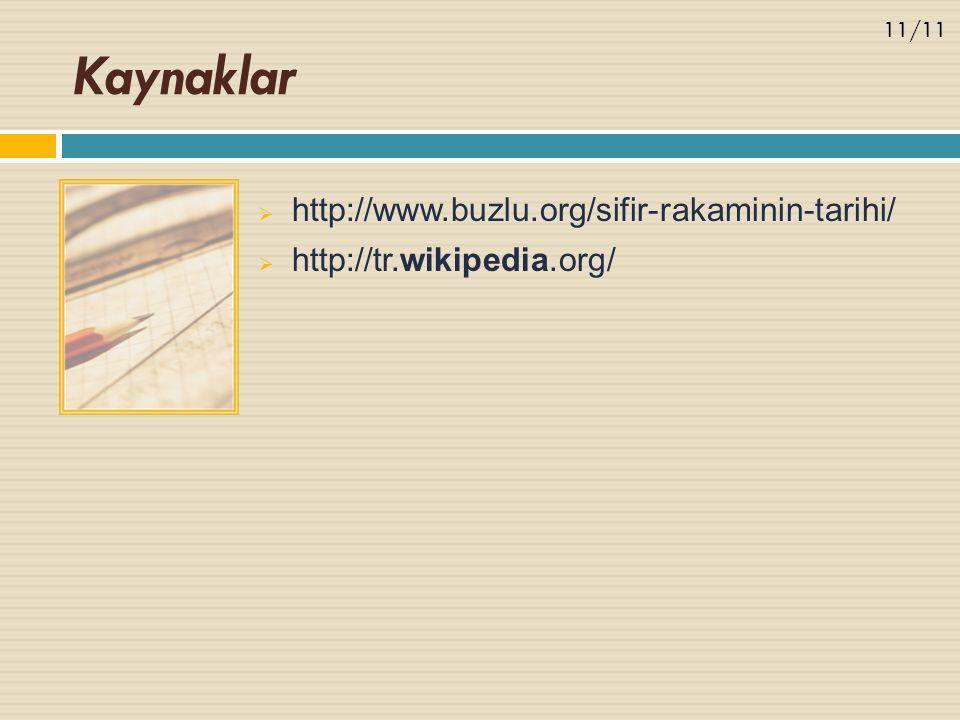 Kaynaklar  http://www.buzlu.org/sifir-rakaminin-tarihi/  http://tr.wikipedia.org/ 11/11