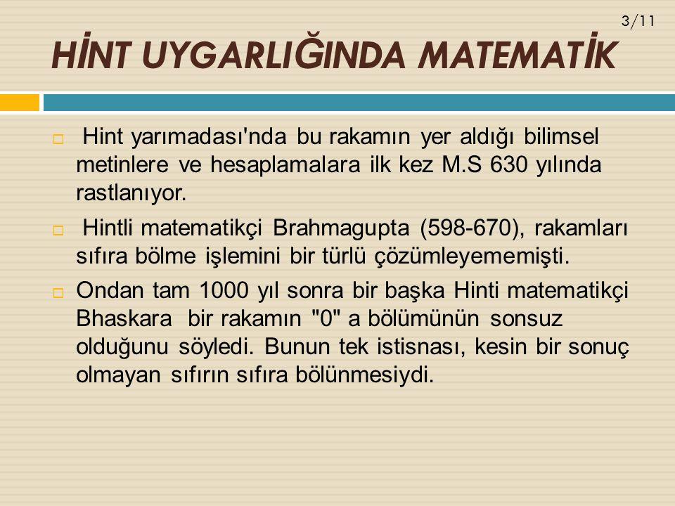 H İ NT UYGARLI Ğ INDA MATEMAT İ K  Hint yarımadası nda bu rakamın yer aldığı bilimsel metinlere ve hesaplamalara ilk kez M.S 630 yılında rastlanıyor.