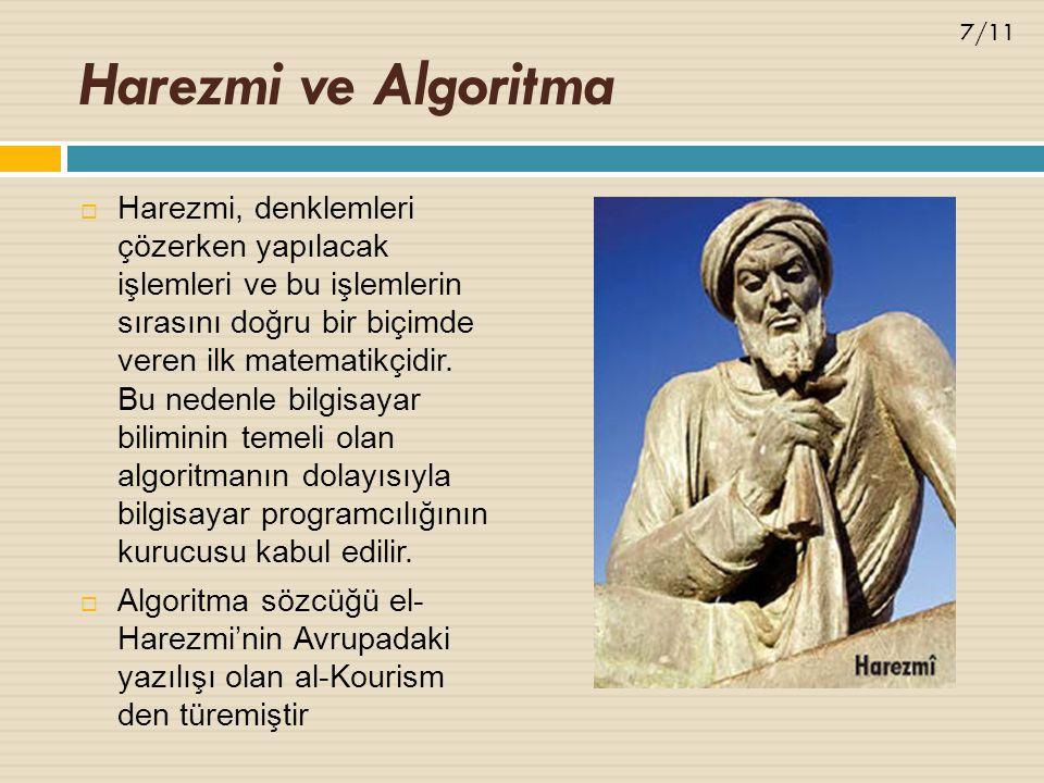 Harezmi ve Algoritma  Harezmi, denklemleri çözerken yapılacak işlemleri ve bu işlemlerin sırasını doğru bir biçimde veren ilk matematikçidir.