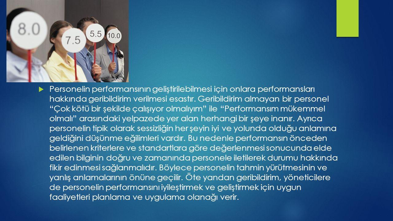  Personelin performansının geliştirilebilmesi için onlara performansları hakkında geribildirim verilmesi esastır.