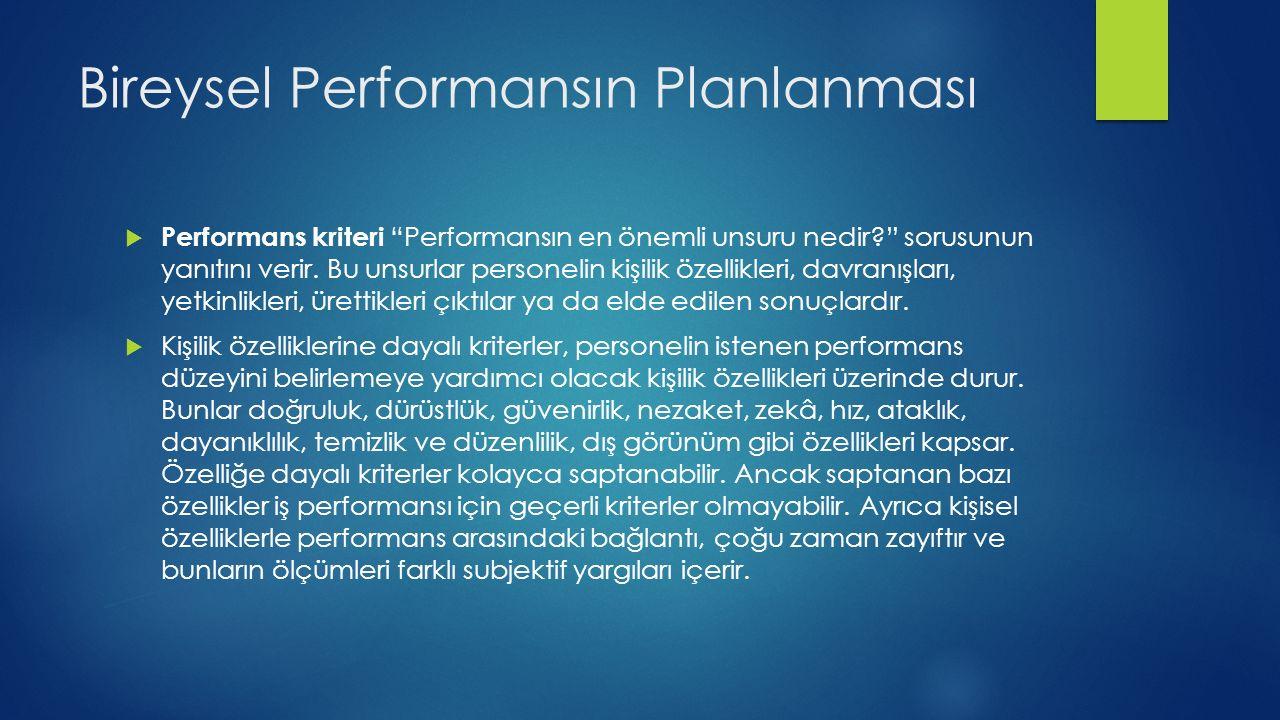 Bireysel Performansın Planlanması  Performans kriteri Performansın en önemli unsuru nedir sorusunun yanıtını verir.