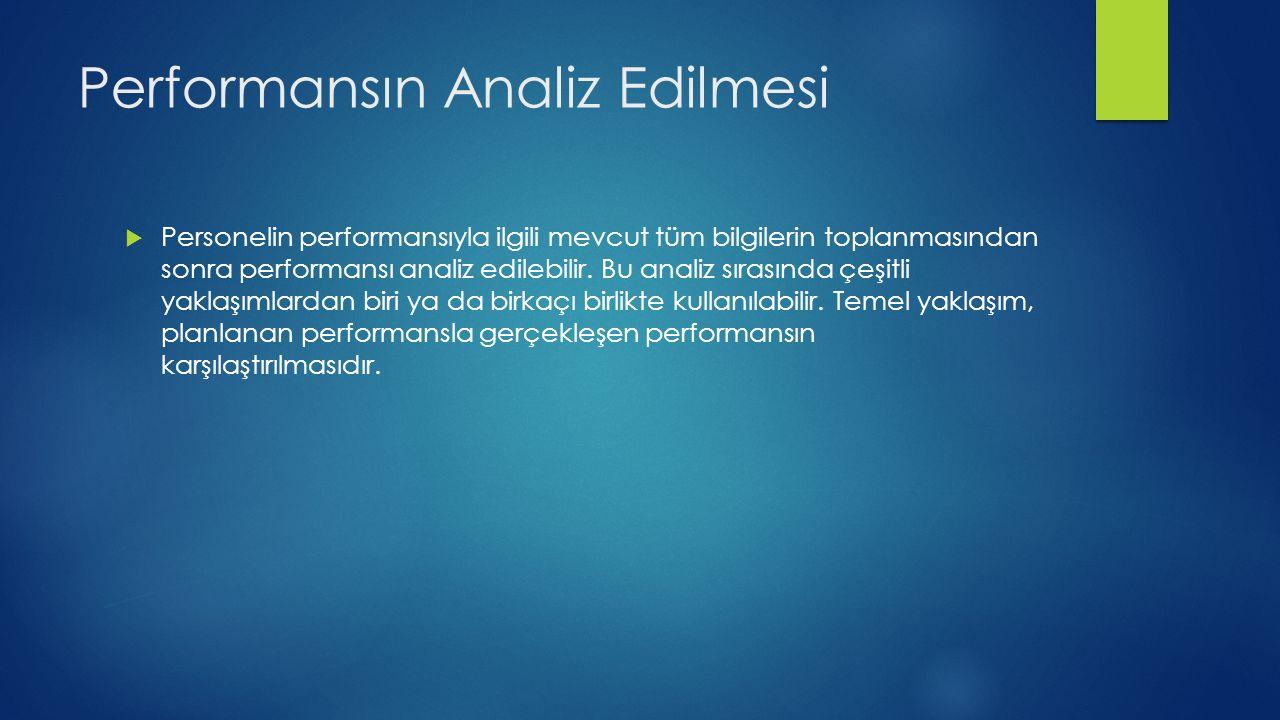 Performansın Analiz Edilmesi  Personelin performansıyla ilgili mevcut tüm bilgilerin toplanmasından sonra performansı analiz edilebilir.