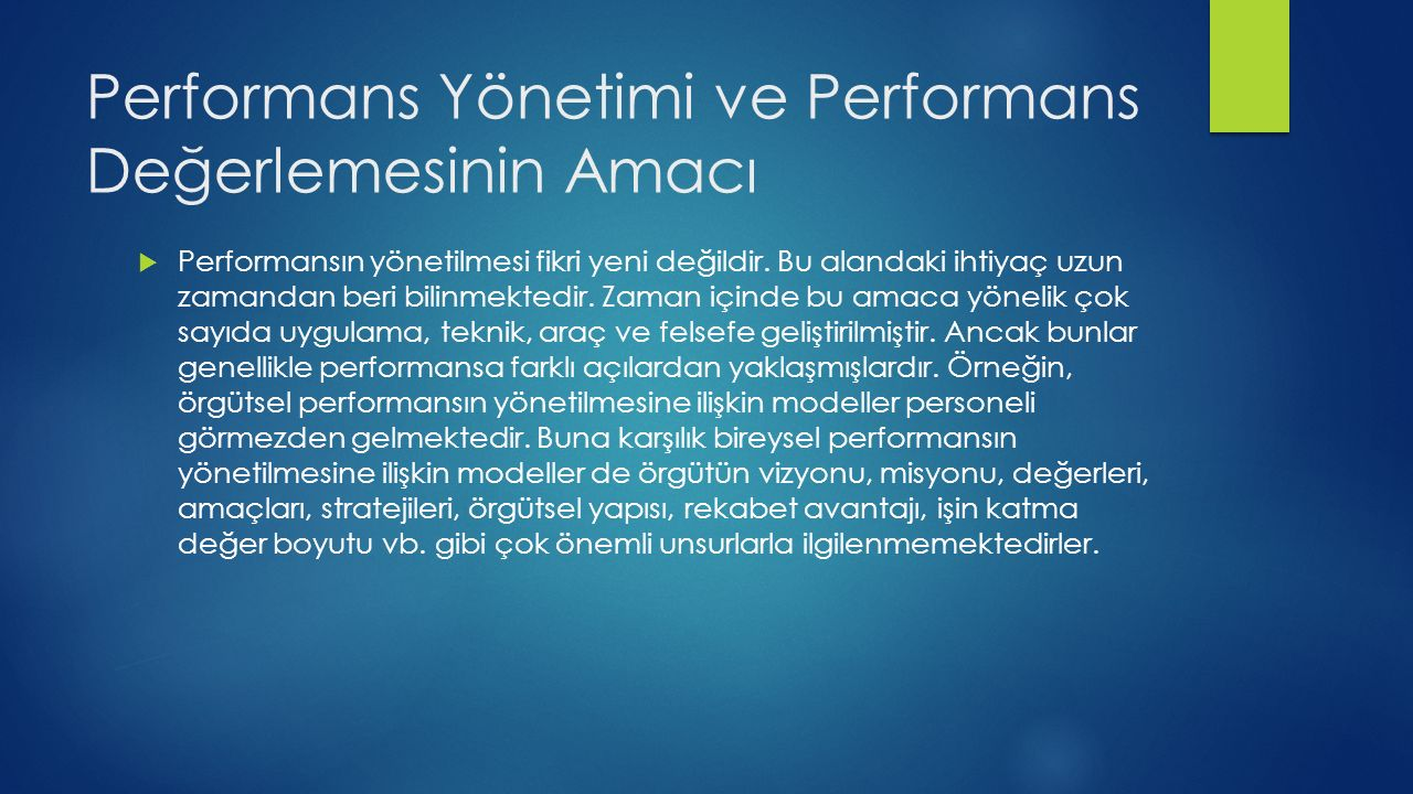 Performans Yönetimi ve Performans Değerlemesinin Amacı  Performansın yönetilmesi fikri yeni değildir.