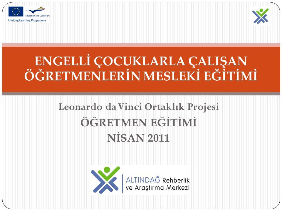Leonardo da Vinci Ortaklık Projesi ÖĞRETMEN EĞİTİMİ NİSAN 2011 ENGELLİ ÇOCUKLARLA ÇALIŞAN ÖĞRETMENLERİN MESLEKİ EĞİTİMİ