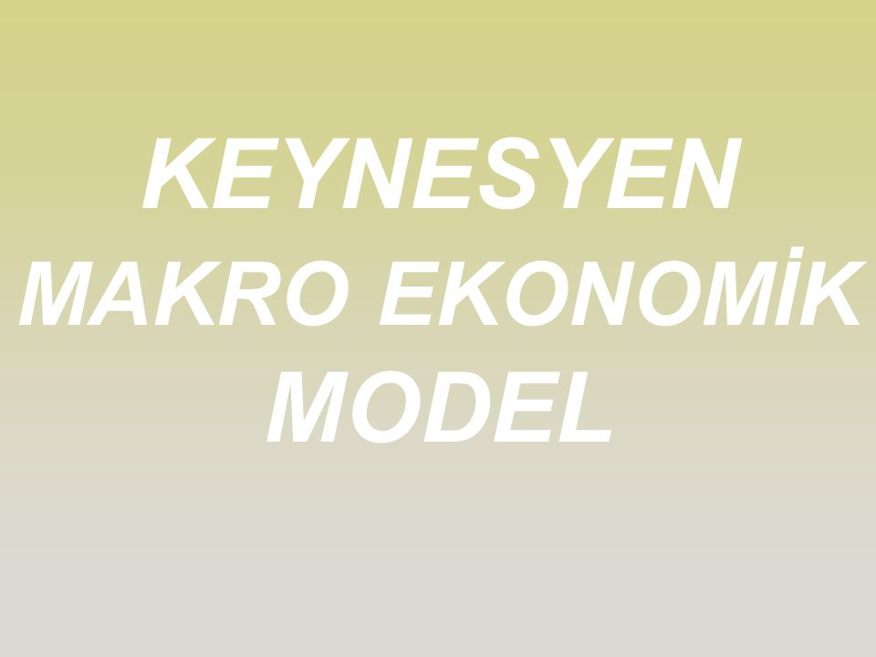 KEYNESYEN EKONOMİK MODEL ÖNEMİ –Klasik modelin zaaflarını ortaya çıkarmıştır.
