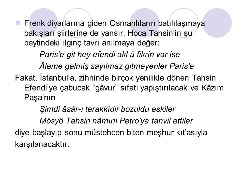 Frenk diyarlarına giden Osmanlıların batılılaşmaya bakışları şiirlerine de yansır.