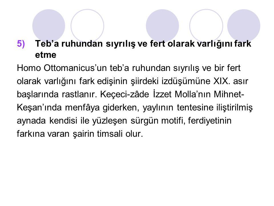 5)Teb'a ruhundan sıyrılış ve fert olarak varlığını fark etme Homo Ottomanicus'un teb'a ruhundan sıyrılış ve bir fert olarak varlığını fark edişinin şiirdeki izdüşümüne XIX.